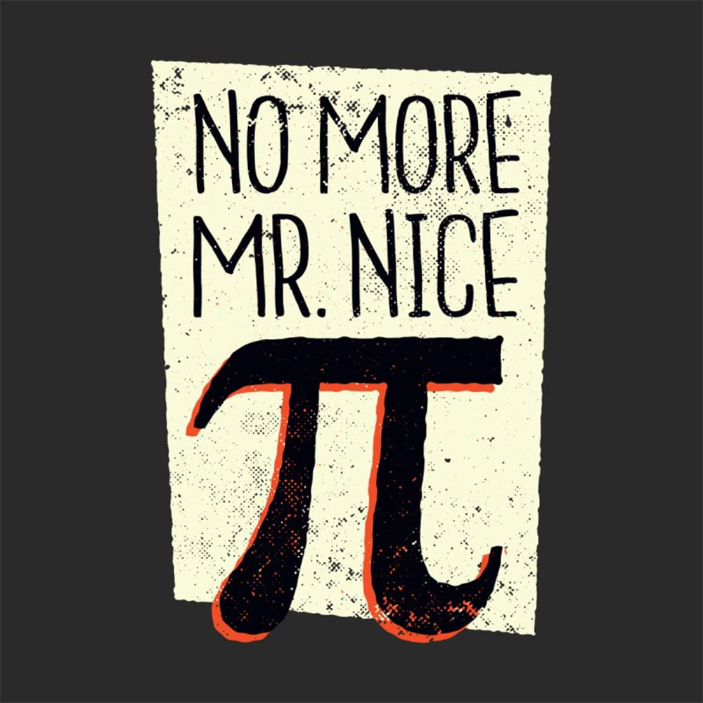 No More Mr. Nice Pi